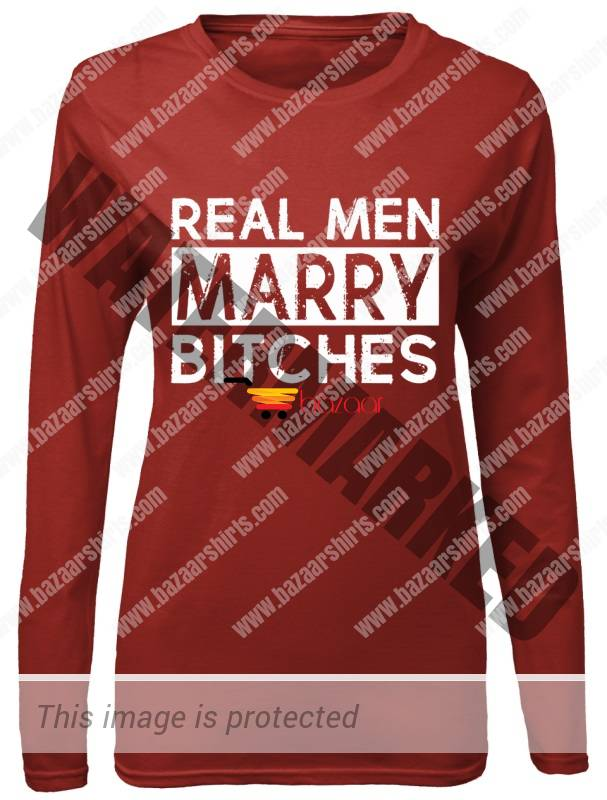 Real men marry bitches women long sleeved