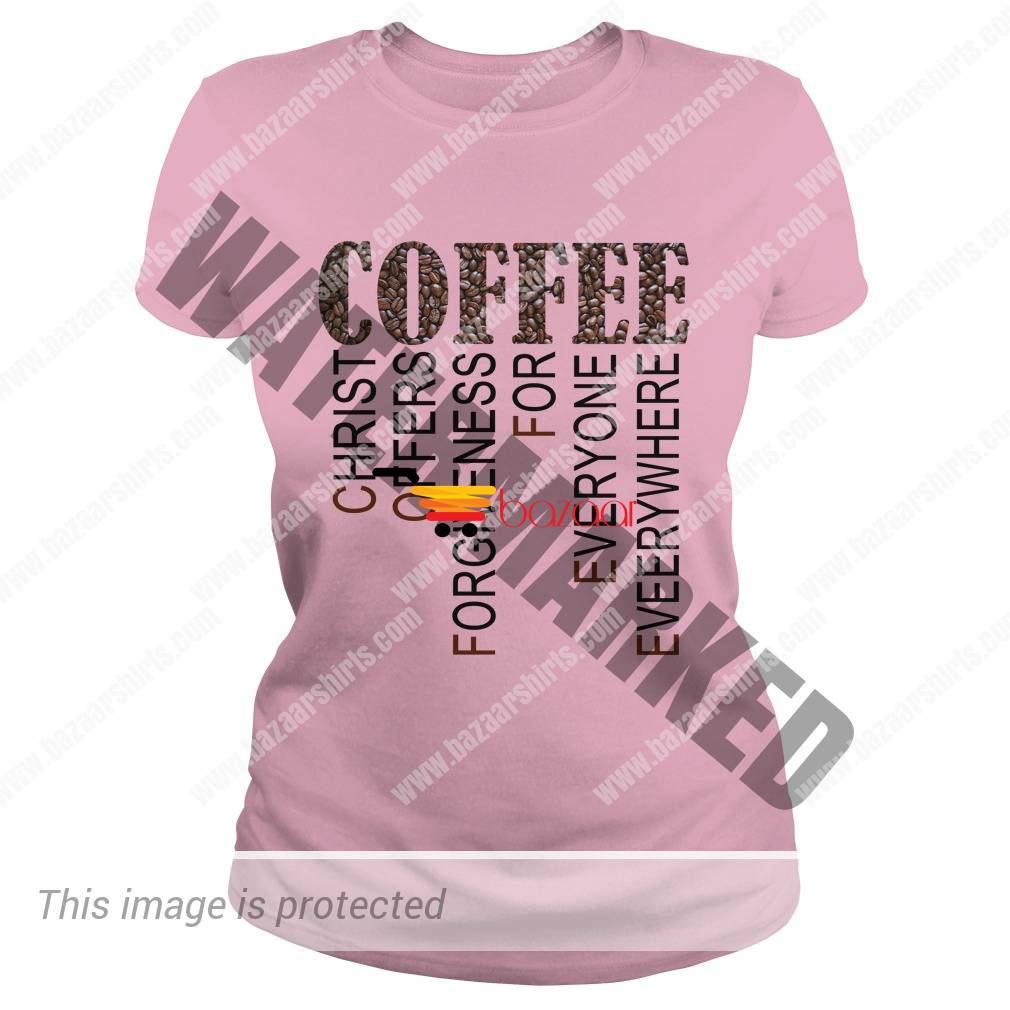 Coffee Christ offers forgiveness for everyone everywhere lady tee