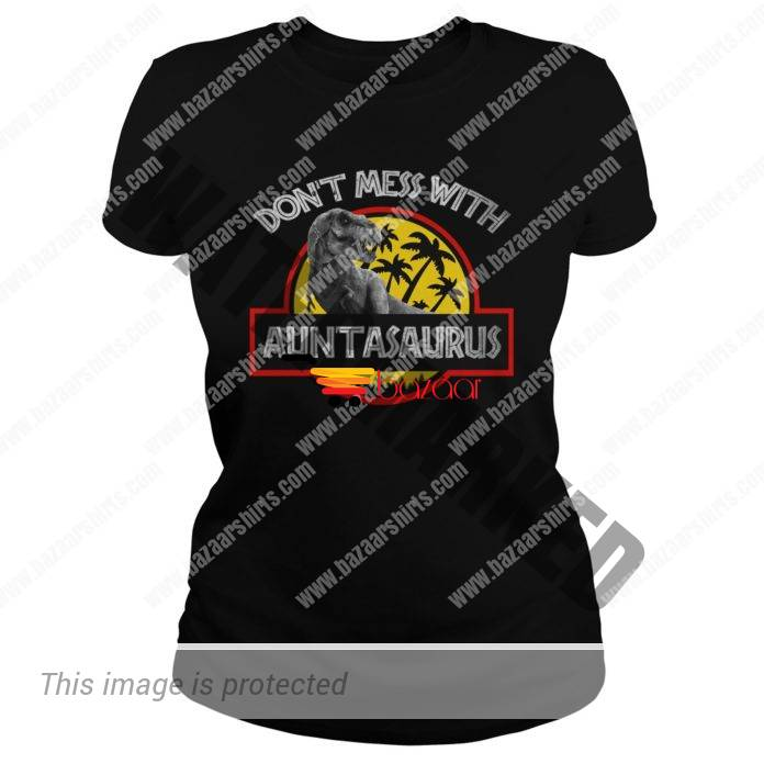 Don't mess with auntasaurus you'll get Jurasskicked lady tee