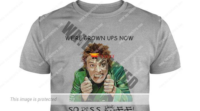 Drop Dead Fred we're grown ups now so piss off guy shirt