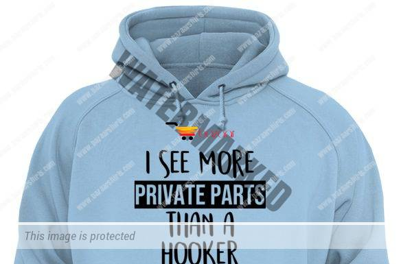 I see more private parts than a hooker Nurse life unisex hoodie