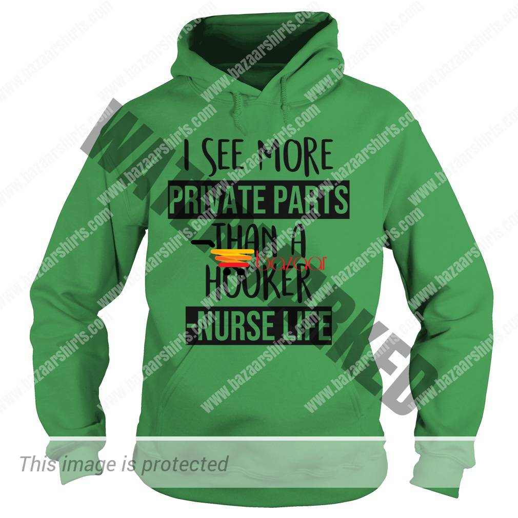 I see more private parts than a hooker nurse life hoodie