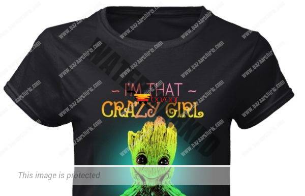 I'm that crazy girl who loves groot a lot classic women shirt