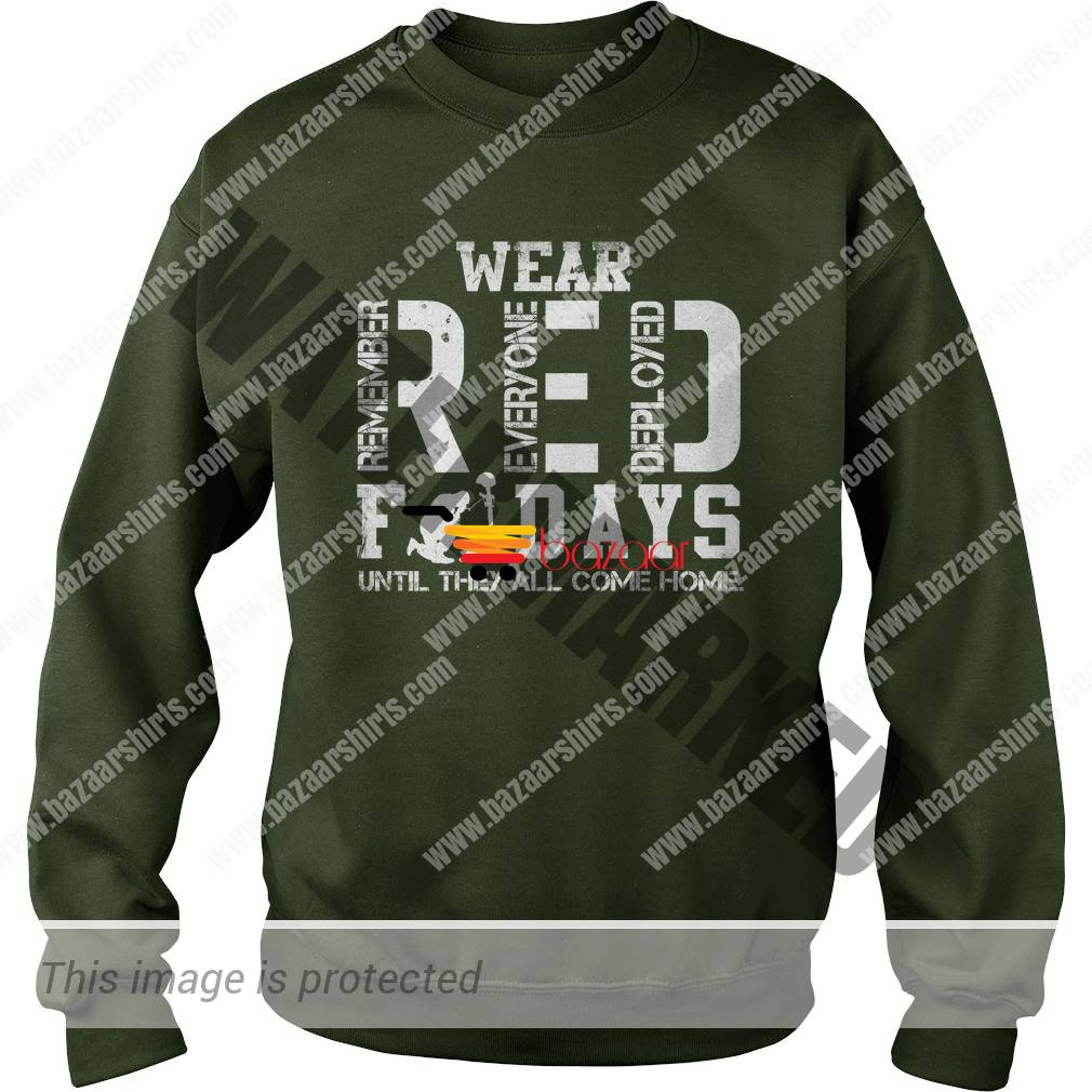 Wear RED remember everyone deployed fridays until they all come home sweatshirt
