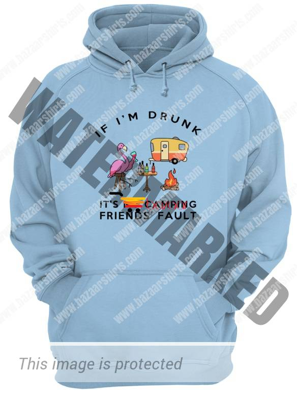 if i'm drunk it's my camping friends fault unisex hoodie