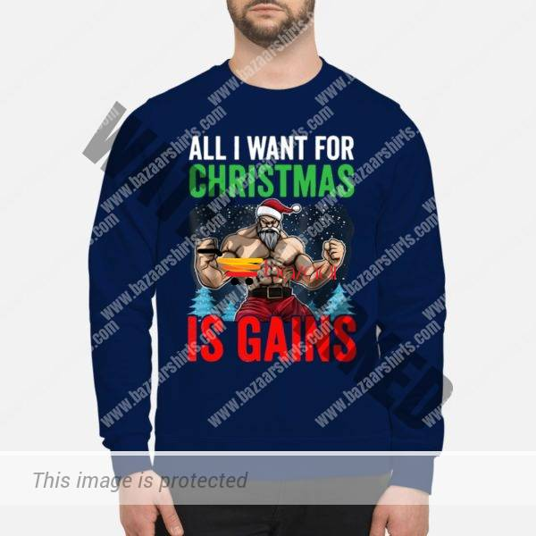 All I Want For Christmas Is Gains Funny Gym Workout sweater