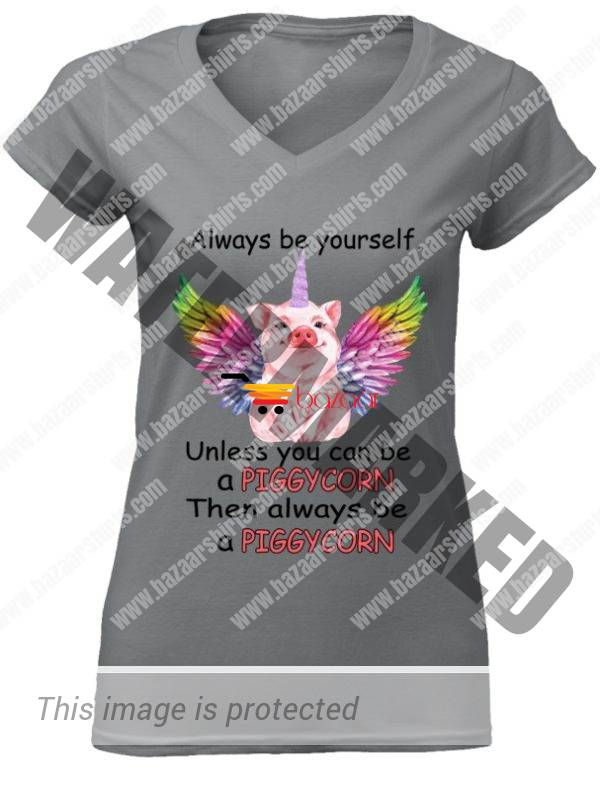 Always be yourself unless you can be a piggycorn Mug women v-neck shirt