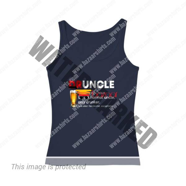 Druncle Like A Normal Uncle Only Drunker women tank top