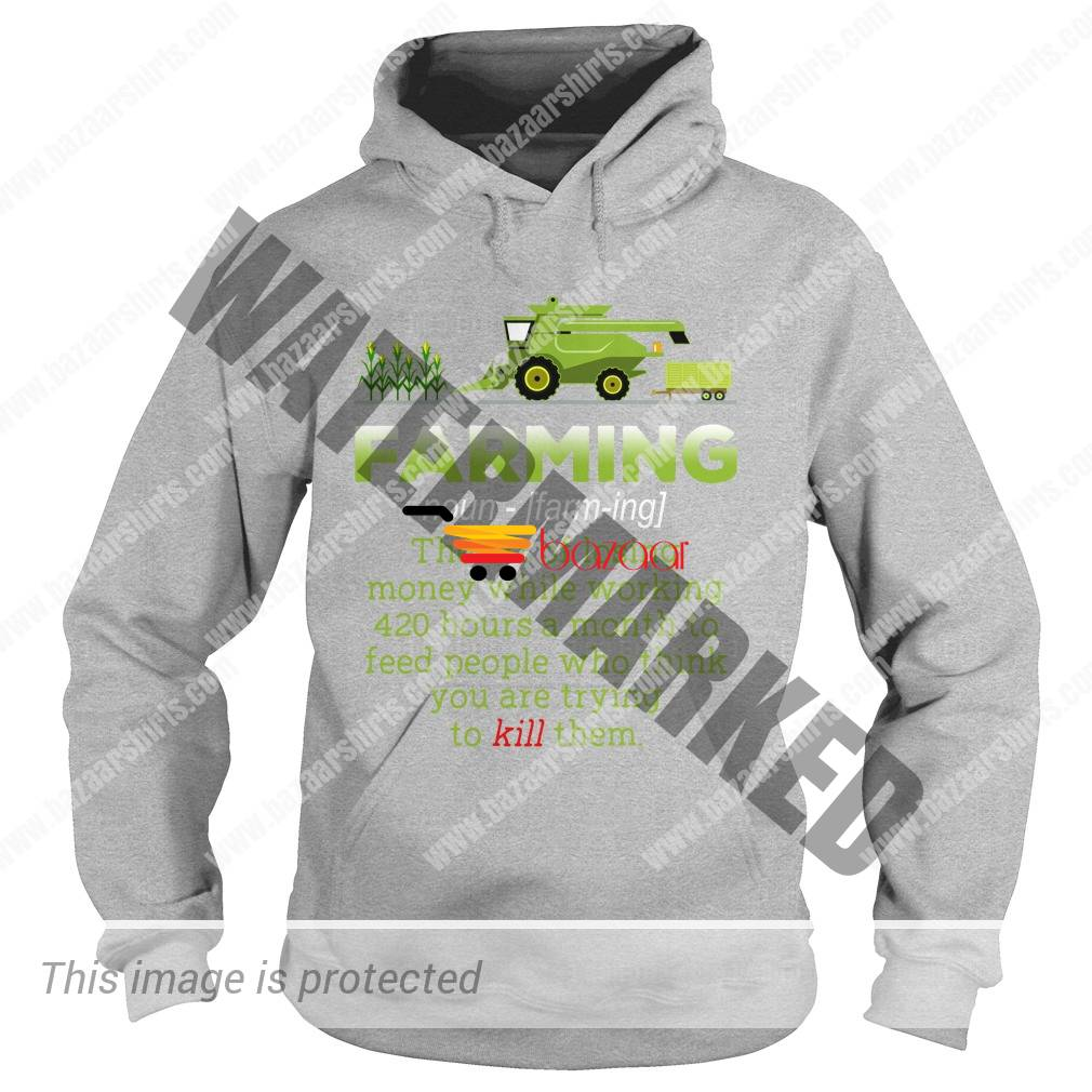 Farming the art of losing money while working 420 hours a month hoodie