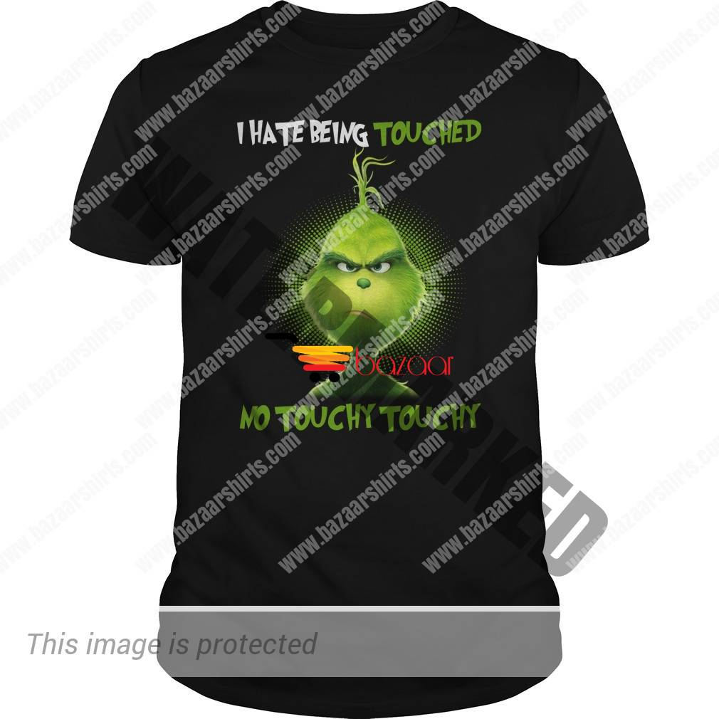 Grinch I hate being touched no touchy touchy shirt