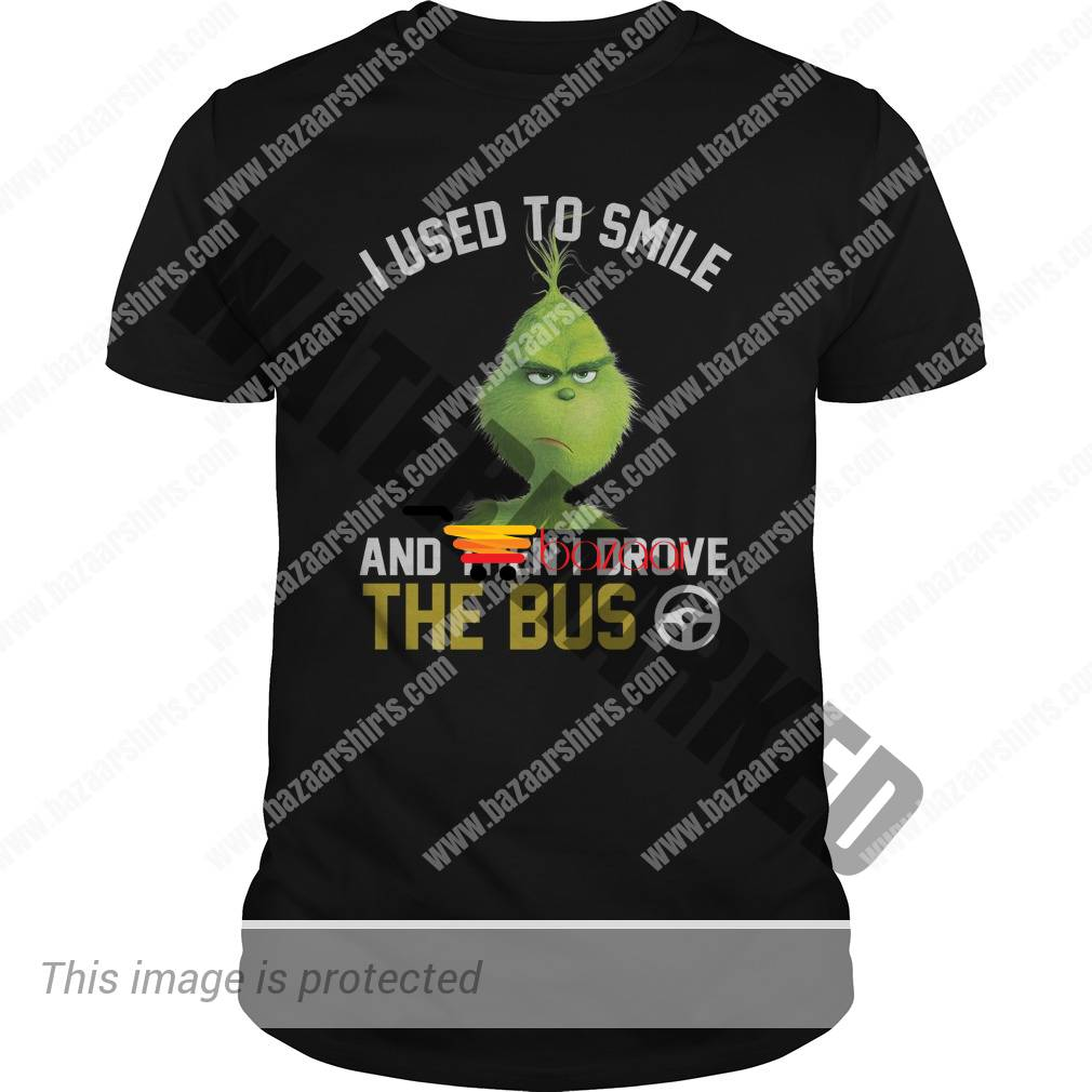 Grinch I used to smile and then I drove the bus unisex shirt