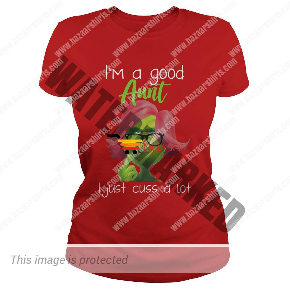 Grinch I'm a good aunt just cuss a lot lady tee
