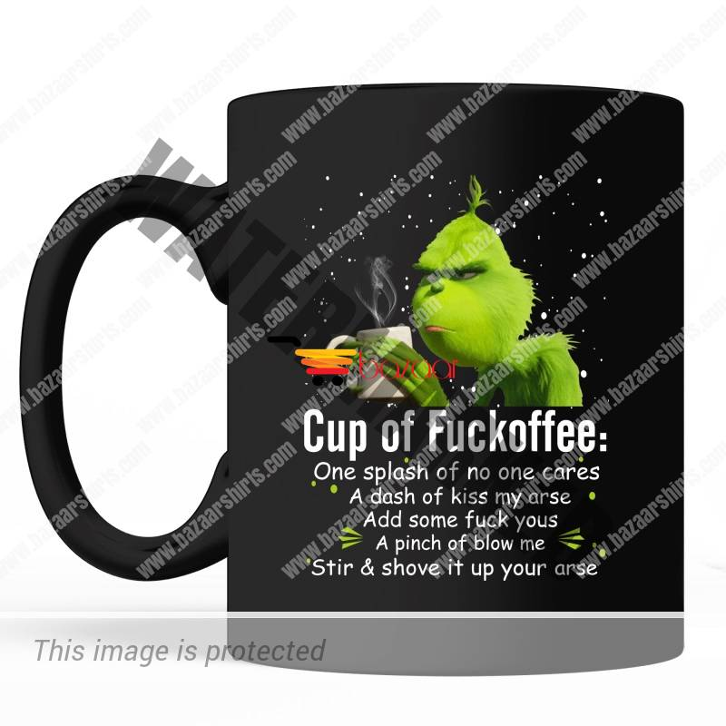 Grinch cup of fuckoffee one splash of no one cares a dash of kiss my arse cup