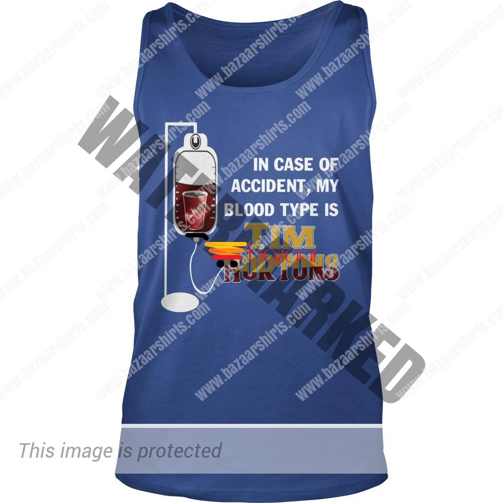 In case of accident my blood type is Tim Hortons tank top