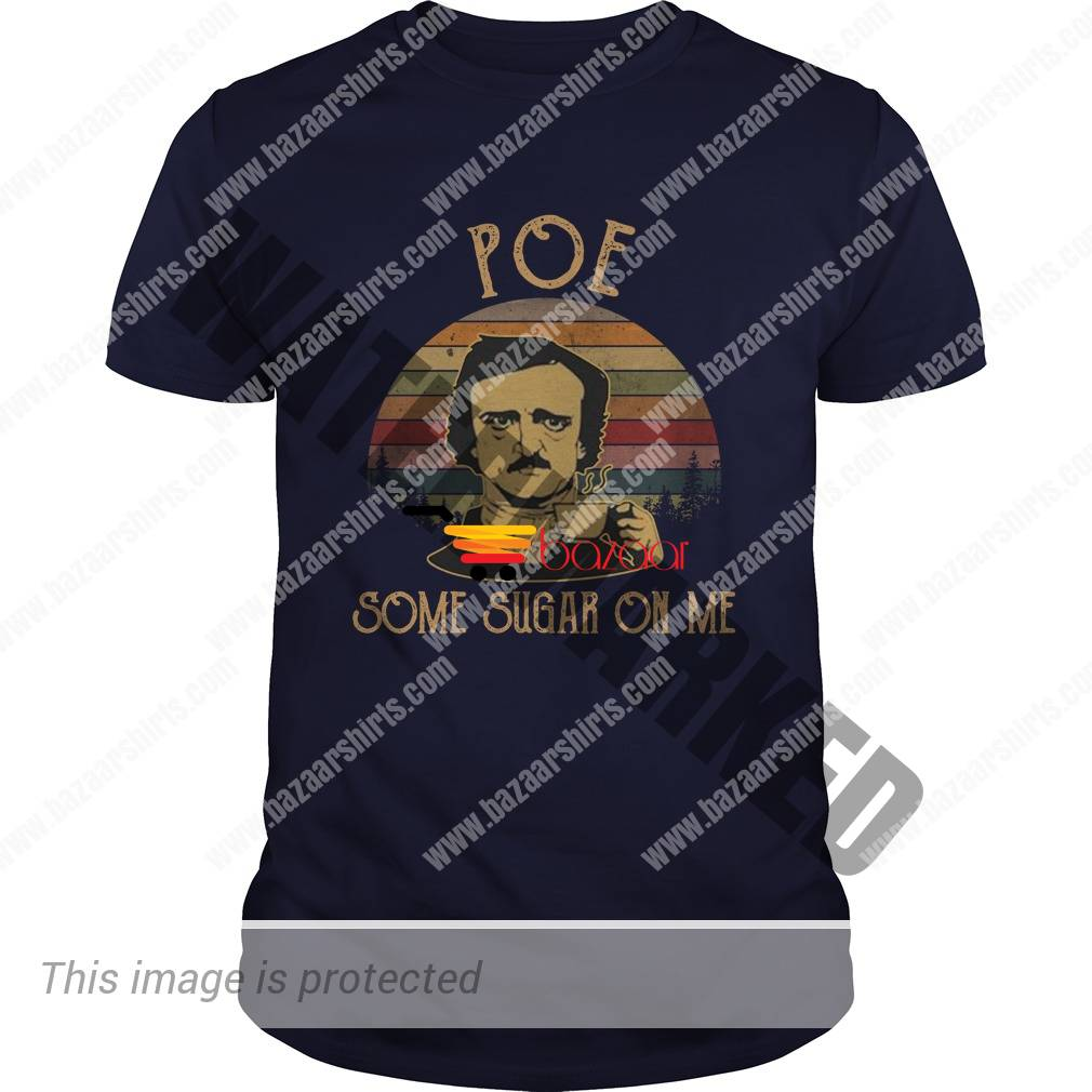 Edgar Allan Poe some sugar on me shirt