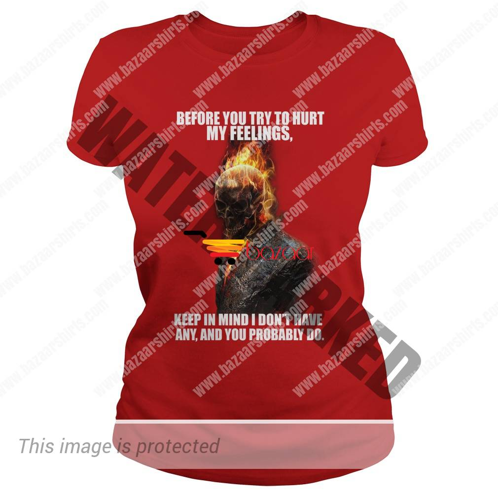 When they try to hurt your feelings but you don't have any Ghost Rider lady tee