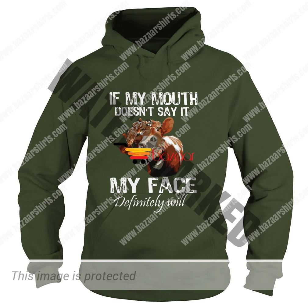Cow if my mouth doesn't say it my face definitely will hoodie