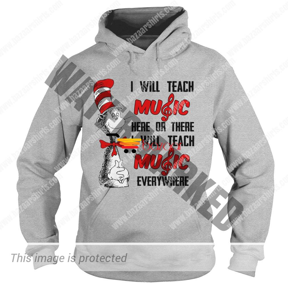Dr Seuss I will teach music here or there I will teach music everywhere hoodie