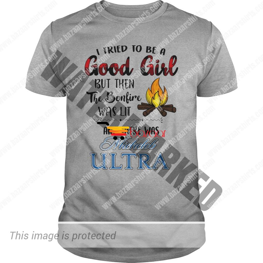 I tried to be a good girl but then the bonfire was lit and there was Michelob Ultra shirt