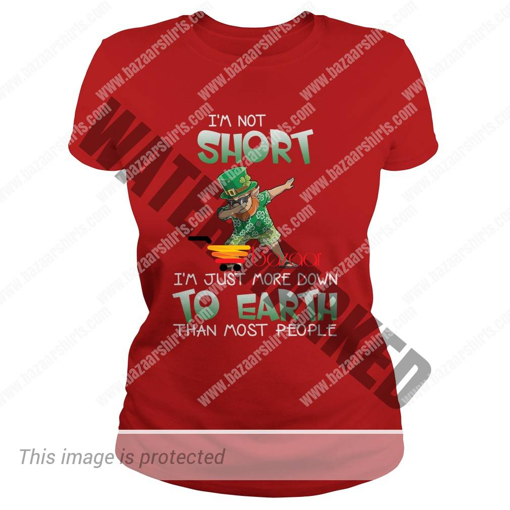 Leprechaun Iris dabbing I'm short I'm just more down to earth than most people lady tee