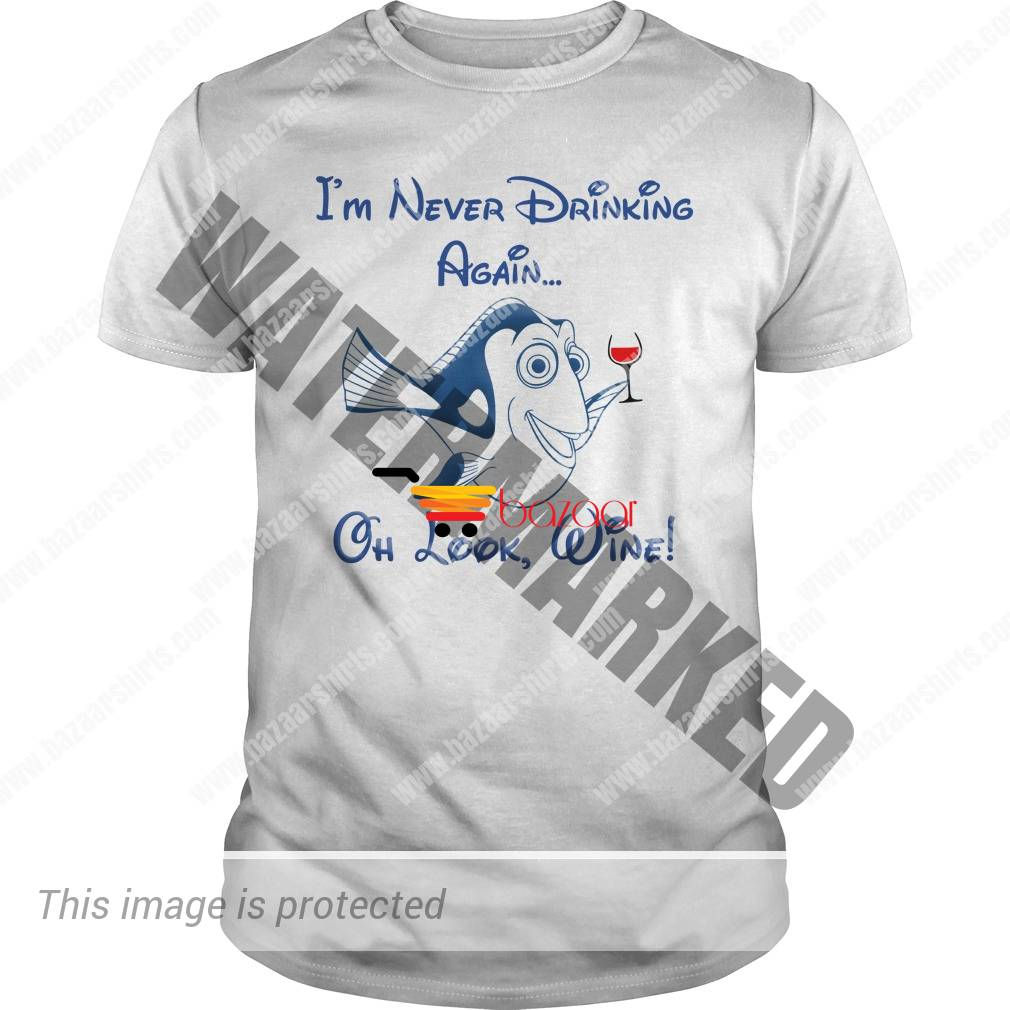 Finding Dory I'm never drinking again oh look wine unisex shirt