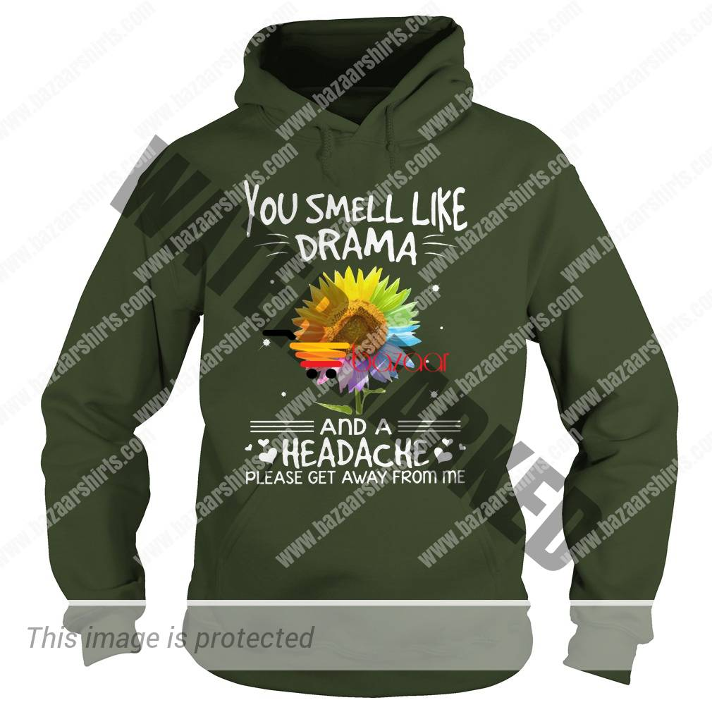 Sunflower You smell like drama and a headache please get away from me hoodie