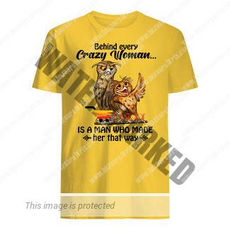 Owl behind every crazy wife is a husband who made her that way shirt